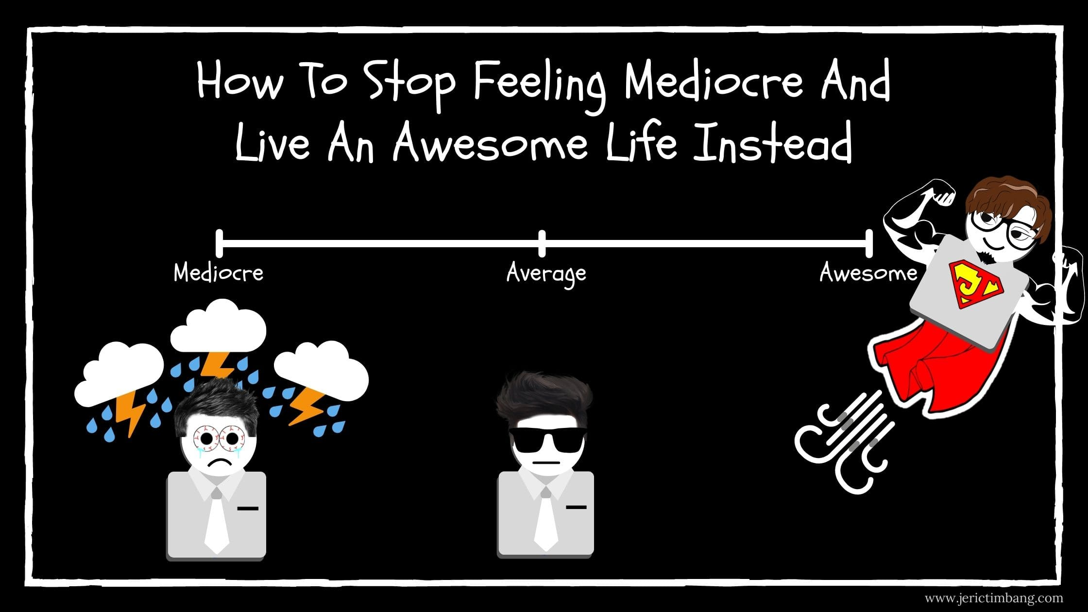 How To Stop Feeling Mediocre And Live An Awesome Life Instead